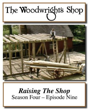 The Woodwright's Shop, Season 4, Episode 9 - Raising the Shop Video Download-0