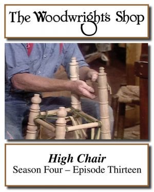 The Woodwright's Shop, Season 4, Episode 13 - High Chair Video Download-0