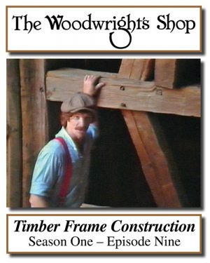 The Woodwright's Shop, S01, Ep09, Timber Frame Construction Video Download-0