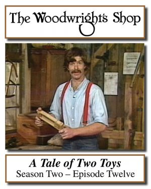 The Woodwright's Shop, Season 2, Episode 12 - A Tale of Two Toys Video Download-0