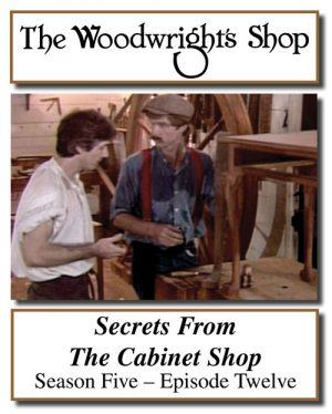 The Woodwright's Shop, Season 5, Episode 12 - Secrets From the Cabinet Shop Video Download-0