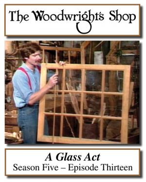 The Woodwright's Shop, Season 5, Episode 13 - A Glass Act Video Download-0