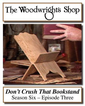 The Woodwright's Shop, Season 6, Episode 3 - Don't Crush That Bookstand Video Download-0