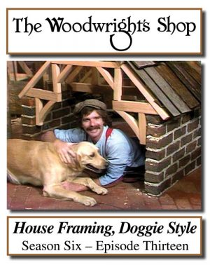 The Woodwright's Shop, Season 6, Episode 13 - House Framing Doggie Style Video Download-0