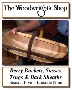 The Woodwright's Shop, Season 5, Episode 9 - Berry Buckets, Sussex Trugs and Bark Sheaths Video Download-0