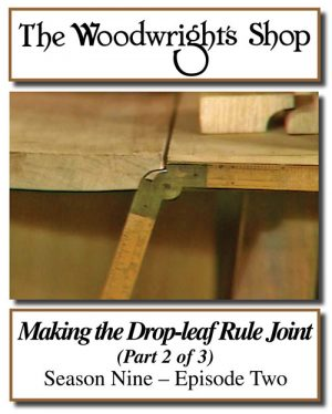 The Woodwright's Shop, Season 9, Episode 2 - Making the Drop-leaf Rule Joint Video Download-0