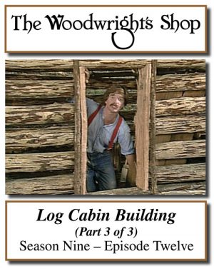 The Woodwright's Shop, Season 9, Episode 12 - Log Cabin Building, Pt. 3 Video Download-0