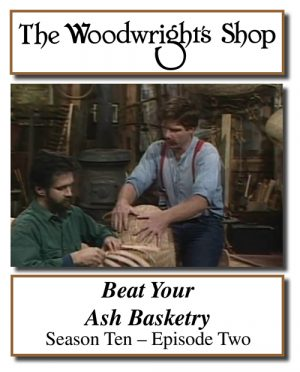 The Woodwright's Shop, Season 10, Episode 2 - Beat Your Ash Basketry Video Download-0