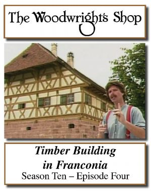 The Woodwright's Shop, Season 10, Episode 4 - Timber Building in Franconia Video Download-0