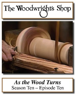 The Woodwright's Shop, Season 10, Episode 10 - As The Wood Turns Video Download-0