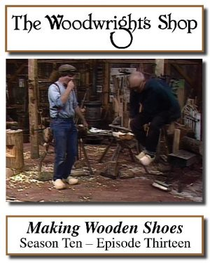 The Woodwright's Shop, Season 10, Episode 13 - Making Wooden Shoes Video Download-0