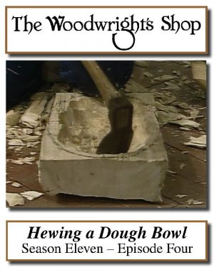 The Woodwright's Shop, Season 11, Episode 4 - Hewing A Dough Bowl Video Download-0