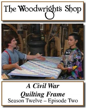 The Woodwright's Shop, Season 12, Episode 2 - A Civil War Quilting Frame Video Download-0