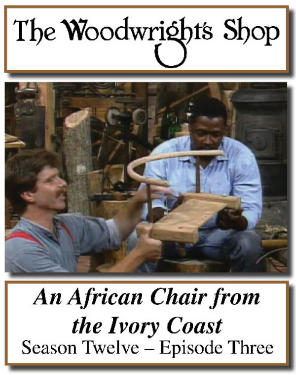 The Woodwright's Shop, Season 12, Episode 3 - An African Chair from the Ivory Coast Video Download-0