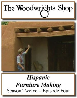 The Woodwright's Shop, Season 12, Episode 4 - Hispanic Furniture Making Video Download-0