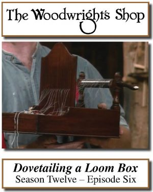 The Woodwright's Shop, Season 12, Episode 6 - Dovetailing a Loom Box Video Download-0