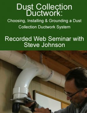 Dust Collection Ductwork with Steve Johnson Web Seminar Download-0