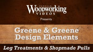 Greene & Greene Design Elements: Leg Treatments & Shopmade Pulls Video Download-0